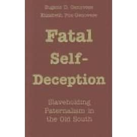 Fatal Self-Deception: Slaveholding Paternalism In The Old South de Collectif