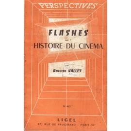 Flashes Sur L Histoire Du Cinema de Antoine Vallet