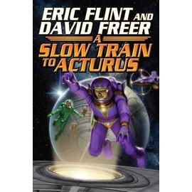 Slow Train To Arcturus de Eric Flint
