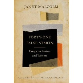 Forty-One False Starts: Essays On Artists And Writers de Janet Malcolm