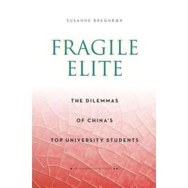 Fragile Elite: The Dilemmas Of China's Top University Students de Susanne Bregnbaek