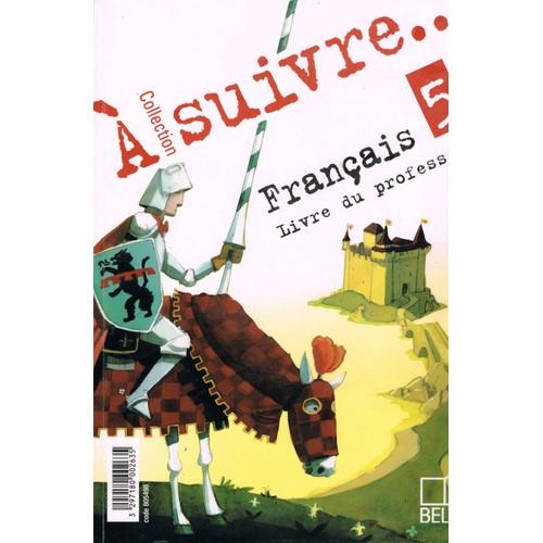 Francais Collection A Suivre 5eme Livre Du Professeur Transparents