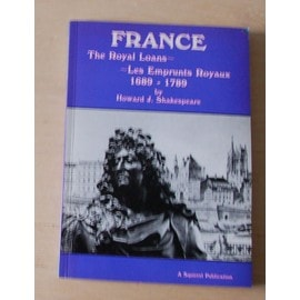 France, the Royal Loans - Les Emprunts Royaux, 1689-1789 Howard J. Shakespeare