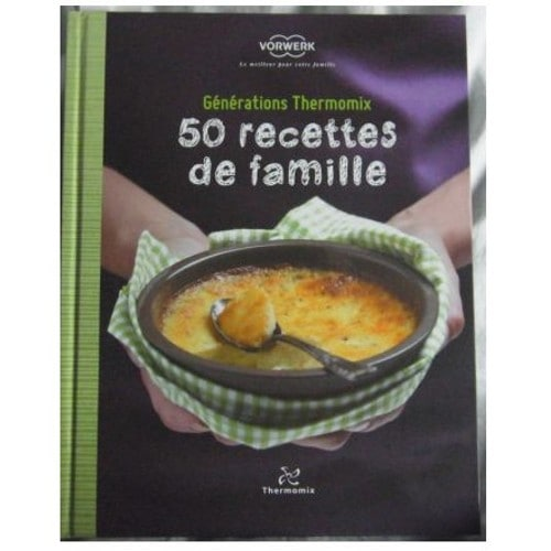 g n ration thermomix 50 recettes de famille de vorwerk format beau livre. Black Bedroom Furniture Sets. Home Design Ideas