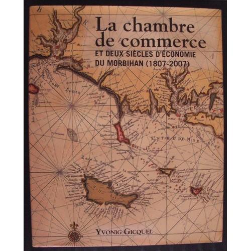 La chambre de commerce et deux siecles d 39 economie du morbihan 1807 2007 de yvonig gicquel - Chambre de commerce morbihan ...