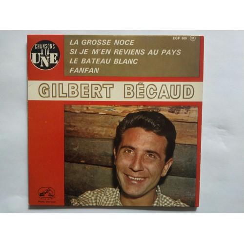 GILBERT BÉCAUD- CHANSONS A LA UNE-La grosse noce- Si je m'en reviens au  pays- Le bateau blanc- Fanfan