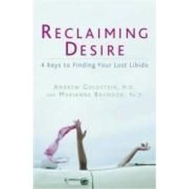 Reclaiming Desire: 4 Keys To Finding Your Lost Libido de Andrew Goldstein