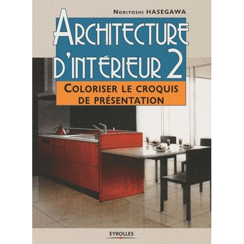 architecture d 39 int rieur tome 2 coloriser le croquis de pr sentation de noriyoshi hasegawa. Black Bedroom Furniture Sets. Home Design Ideas