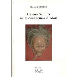Helena Schultz Ou Le Cauchemar D'alois de Bernard Dupuis