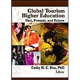 Global Tourism Higher Education: Past, Present, And Future de Cathy H. C. Hsu