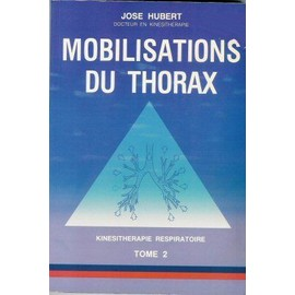Mobilisations Du Thorax Kinésithérapie Respiratoire - Tome Ii de Hubert Jose