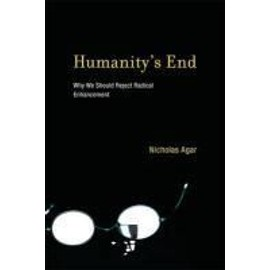Humanity's End: Why We Should Reject Radical Enhancement de Nicholas Agar