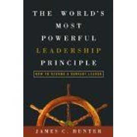 The World's Most Powerful Leadership Principle: How To Become A Servant Leader de James C. Hunter