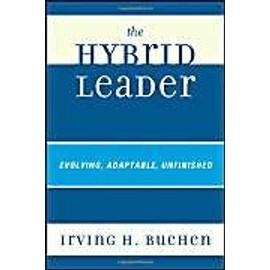 The Hybrid Leader: Evolving, Adaptable, Unfinished de Irving H. Buchen