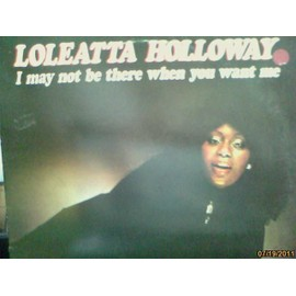 I May Not Be There Whenyou Want Me - Loleatta Holloway