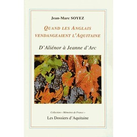 Quand Les Anglais Vendangeaient L'aquitaine - D'ali�nor D'aquitaine � Jeanne D'arc de Jean-Marc Soyez