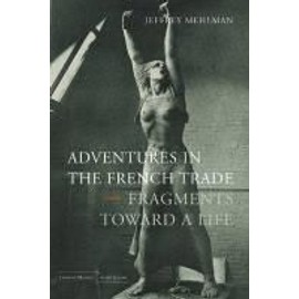Adventures In The French Trade: Fragments Toward A Life de Jeffrey Mehlman