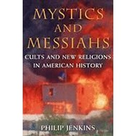 Mystics And Messiahs: Cults And New Religions In American History de Philip Jenkins