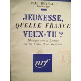 Jeunesse, Quelle France Veux-Tu ?. Dialogue Avec Le Lecteur Sur Les Crises Et Les R�formes. de p reynaud
