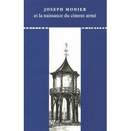 Joseph Monier Et La Naissance Du Ciment Arm� de Jacques Degenne