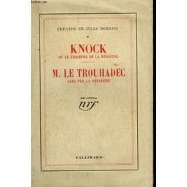Theatre De Jules Romains Tome 1 : Knock Ou Le Triomphe De La Medecine Suivi De M. Le Trouhadec Saisi Par La Debauche de Jules Romains
