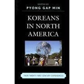 Koreans In North America: Their Experiences In The Twenty-First Century de Pyong Gap Min