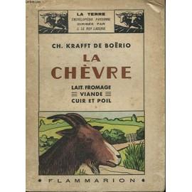 La Chevre. Lait, Fromage, Viande, Cuir Et Poil. Collection : La Terre de Krafft De Boerio Ch.