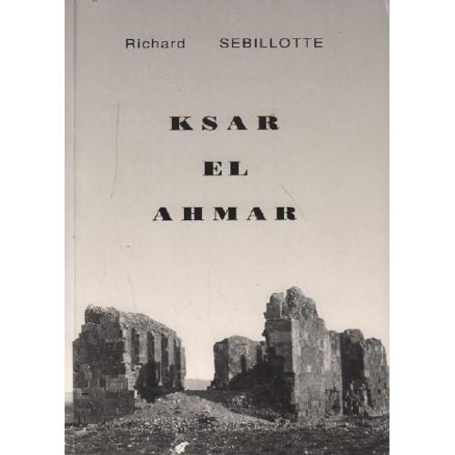 Ksar El Ahmar Ou Une Vie De Colon Dans Le Sud Tunisien Richard Sebillotte 1079192048 L