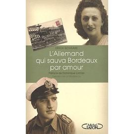 L'allemand Qui Sauva Bordeaux Par Amour - De La Wermacht � La R�sistance de Erich Schaake