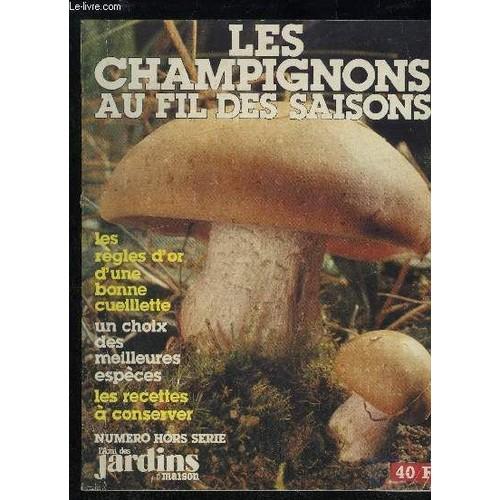 L 39 ami des jardins et de la maison hors serie les champignons au fil des saisons les regles d - L ami des jardins et de la maison ...