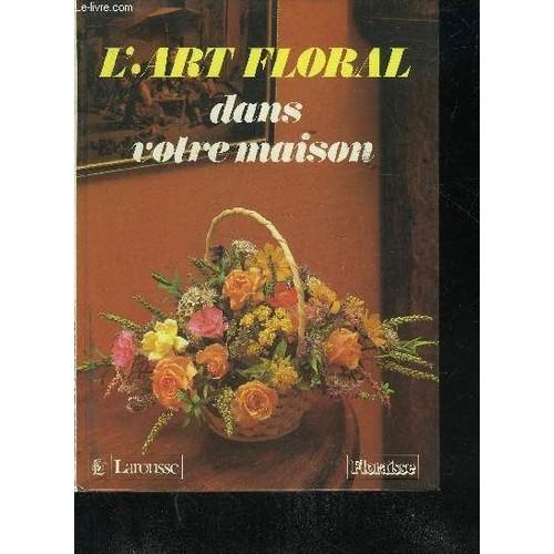 l 39 art floral dans votre maison de madeleine morin neuf occasion. Black Bedroom Furniture Sets. Home Design Ideas