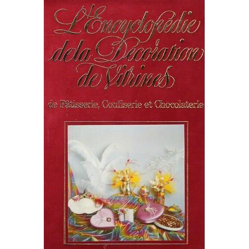 l 39 encyclop die de la d coration de vitrines de p tisserie confiserie et chocolaterie tome 3 de. Black Bedroom Furniture Sets. Home Design Ideas