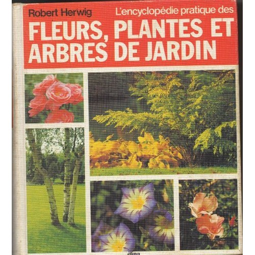 l 39 encyclop die pratique des fleurs plantes et arbres de jardin de robert herwig. Black Bedroom Furniture Sets. Home Design Ideas