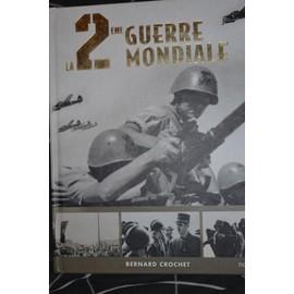 La 2�me Guerre Mondiale de Bernard CROCHET