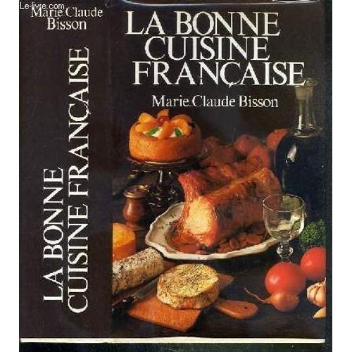 La bonne cuisine francaise de marie claude bisson - Livre de cuisine traditionnelle francaise ...