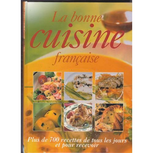 La bonne cuisine fran aise plus de 700 recettes de tous les jours pour recevoir de collectif - Cuisine de tous les jours recettes ...