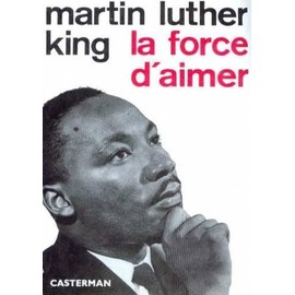 La Force D'aimer de Martin Luther King