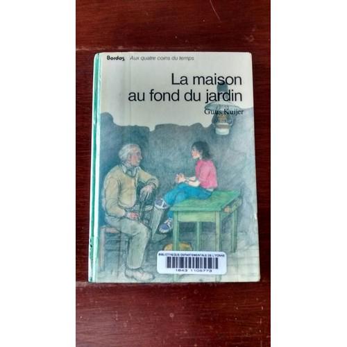La Maison Au Fond Du Jardin De Kuijer Guus Livre Neuf