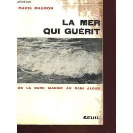 La Mer Qui Guerit - De La Cure Marine Au Bain Algue de Marie Mauron