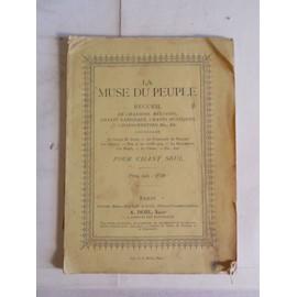 La Muse Du Peuple - Recueil De Chansons, M�lodies, Chants Nationaux, Chants Rustiques, Chansonnettes Etc., Etc. - Pour Chant Seul de -