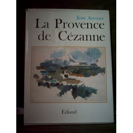 La Provence De C�zanne. de Jean Arrouye