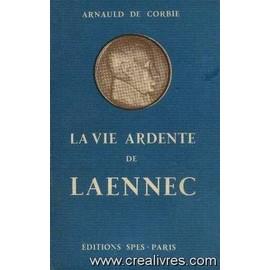 La Vie Ardente De Laennec de Corbie Arnauld De
