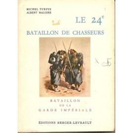 Le 24� Bataillon De Chasseurs. Bataillon De La Garde Imperiale.) de Turpin Michel