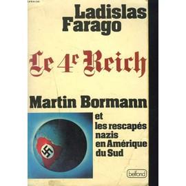 Le 4e Reich. Martin Bormann Et Les Rescapes Nazis En Amerique Du Sud. de LADISLAS FARAGO