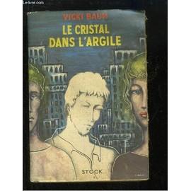 Le Cristal Dans L'argile. de vicki baum