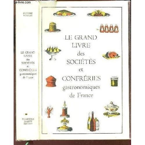 Le grand livre des soci t s et confr ries gastronomiques - Livre de cuisine traditionnelle francaise ...