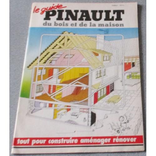 le guide pinault du bois et de la maison tout pour. Black Bedroom Furniture Sets. Home Design Ideas
