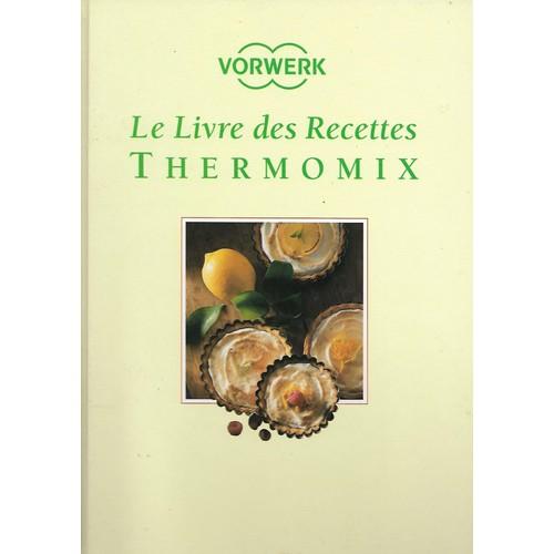 Le livre des recettes thermomix 3 me 4 me ditions de vorwerk france format beau livre - Livre de cuisine thermomix gratuit ...