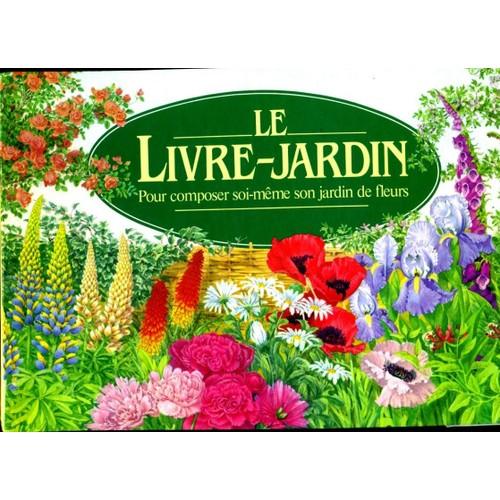 Le livre jardin pour composer soi m me son jardin de for Composer son jardin
