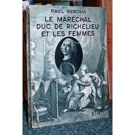 Le Marechal Duc De Richelieu Et Les Femmes de Paul Reboux